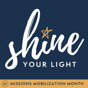 Shine Your Light - Missions Mobilization Month
